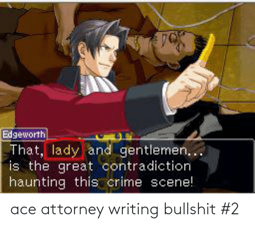 Ace Attorney Writing Bullshit 2 Ace Attorney Meme On Me Me