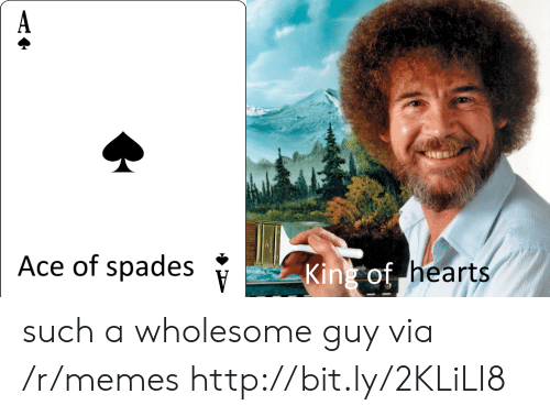 Memes, Hearts, and Http: Ace of spades  *  of hearts  Kink such a wholesome guy via /r/memes http://bit.ly/2KLiLI8