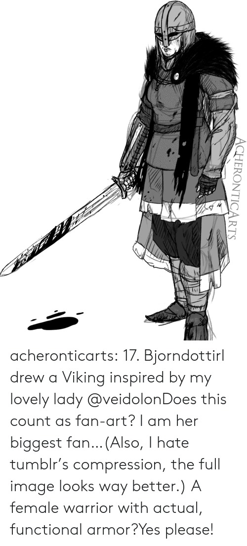 Tumblr, Blog, and Http: ACHERONTICARTS acheronticarts:  17. BjorndottirI drew a Viking inspired by my lovely lady @veidolonDoes this count as fan-art? I am her biggest fan…(Also, I hate tumblr's compression, the full image looks way better.)  A female warrior with actual, functional armor?Yes please!