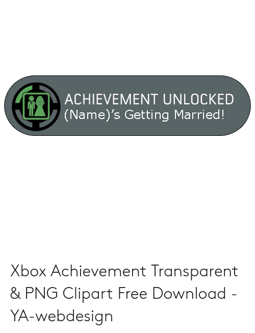 ACHIEVEMENT UNLOCKED Name's Getting Married! Xbox Achievement