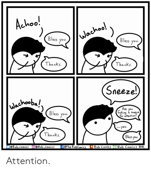 Comics, A Sneeze, and Yes: Achoo!  Bless you.  Bless you  Thanks  Thanks  Sneeze.  Bless you  aKin« a sneeze  or attention?  yes.  Thanks  Bless you  @Rob comics @Rob-comicsf@The RobComics IRob Comics 2ob Comics R+R Attention.