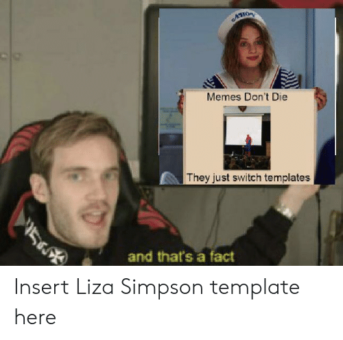 Memes, Simpson, and Templates: ACHOR  Memes Don't Die  They just switch templates  5  and that's a fact Insert Liza Simpson template here