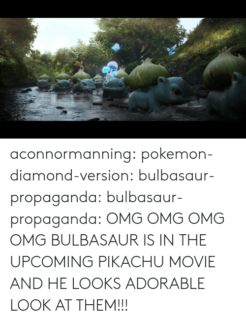 Bulbasaur, Gif, and Omg: aconnormanning: pokemon-diamond-version:  bulbasaur-propaganda:  bulbasaur-propaganda:  OMG OMG OMG OMG BULBASAUR IS IN THE UPCOMING PIKACHU MOVIE AND HE LOOKS ADORABLE  LOOK AT THEM!!!