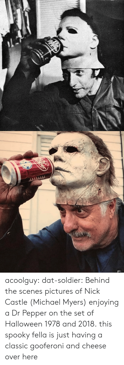 Halloween, Tumblr, and Blog: acoolguy: dat-soldier: Behind the scenes pictures of Nick Castle (Michael Myers) enjoying a Dr Pepper on the set of Halloween 1978 and 2018. this spooky fella is just having a classic gooferoni and cheese over here