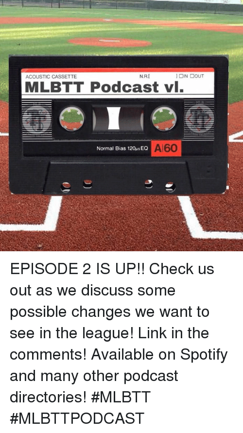 Memes, Spotify, and Link: ACOUSTIC CASSETTE  N.R.I  MLBTT Podcast vl.  Normal Bias 120us EQ  Al60 EPISODE 2 IS UP!!   Check us out as we discuss some possible changes we want to see in the league! Link in the comments! Available on Spotify and many other podcast directories!  #MLBTT #MLBTTPODCAST