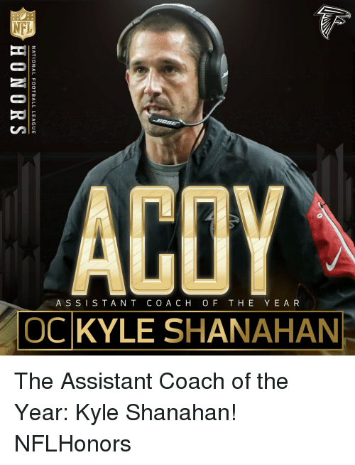 Memes, 🤖, and National Football League: ACOY  ASSISTANT COACH OF THE YEAR  OCKYLE SHANAHAN  NATIONAL FOOTBALL LEAGUE  HONORS The Assistant Coach of the Year: Kyle Shanahan! NFLHonors