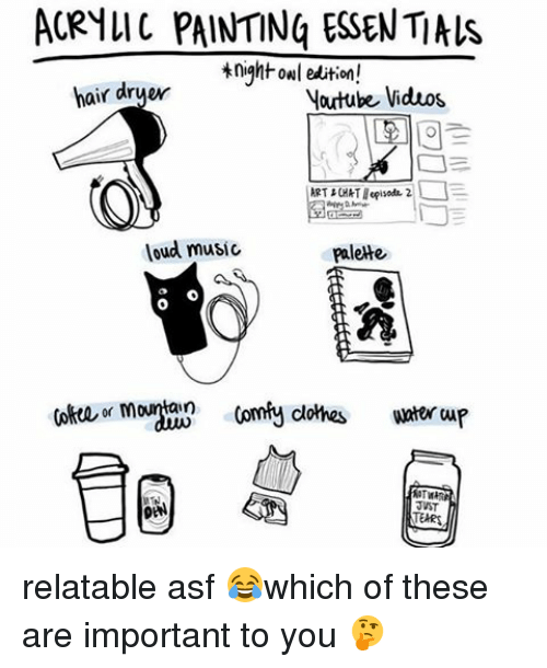 Memes, Music, and Videos: ACR1LIC PAINTING ESENTALS  knight owl edition!  hair dryer  Youtube Videos  loud music  palette  Wnterup  DEN relatable asf 😂which of these are important to you 🤔