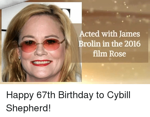 Birthday, Memes, and Happy: Acted with James  Brolin in the 2016  film Rose Happy 67th Birthday to Cybill Shepherd!