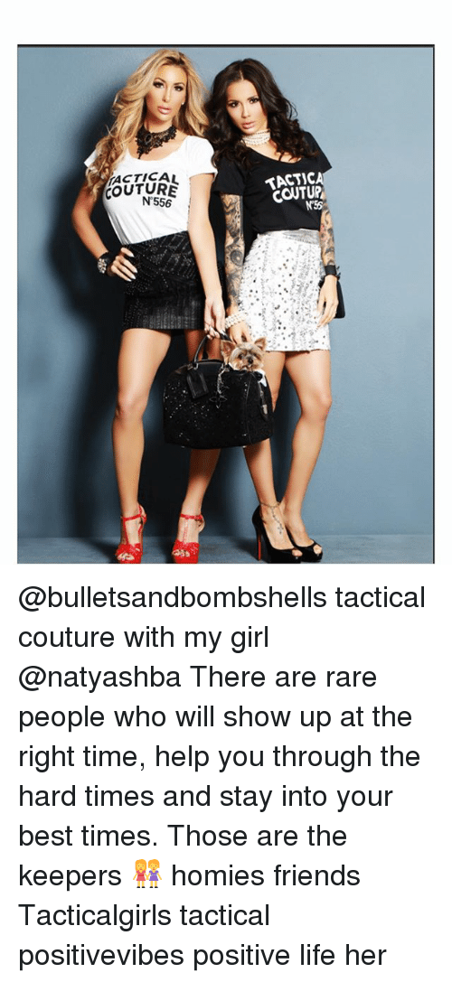 Friends, Life, and Memes: ACTICAL  COUTURE  TACTIC  N'556 @bulletsandbombshells tactical couture with my girl @natyashba There are rare people who will show up at the right time, help you through the hard times and stay into your best times. Those are the keepers 👭 homies friends Tacticalgirls tactical positivevibes positive life her