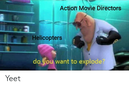 Movie, You, and Action: Action Movie Directors  Helicopters  do you want to explode? Yeet