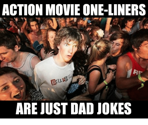 Image of: Dirty Dad Jokes And Movie Action Movie Oneliners Are Just Dad Jokes Newsday Action Movie Oneliners Are Just Dad Jokes Dad Meme On Meme
