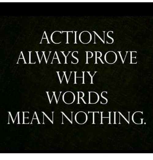 actions always prove why words mean nothing meme on me me