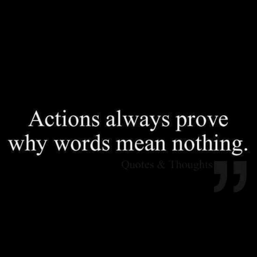 Mean, Quotes, and Why: Actions always prove  why words mean nothing.  Quotes&Thoughts