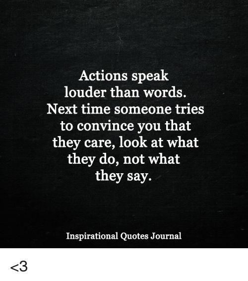 Actions Speak Louder Than Words Next Time Someone Tries To Convince
