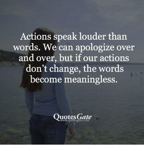 Actions Speak Louder Than Words We Can Apologize Over And Over But