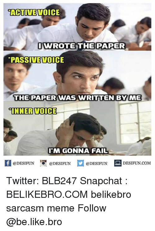 Be Like, Fail, and Meme: ACTIVEVOICE  IWROTE THE PAPER  PASSIVEVOICE  THEPARERWAS  TNNER VOICE  MB  M GONNA FAIL  K @DESIFUN 1可@DESIFUN  @DESIFUN-DESIFUN.COM Twitter: BLB247 Snapchat : BELIKEBRO.COM belikebro sarcasm meme Follow @be.like.bro