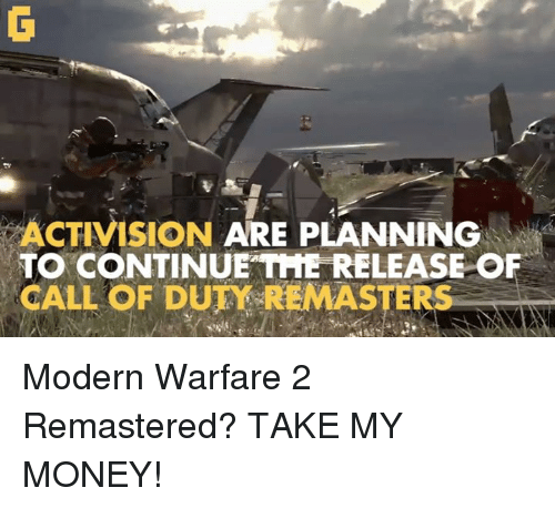 Video Games, Modernism, and Call: ACTIVISION  ARE PLANNING  TO CONTINUE THE RELEASE OF  CALL OF DUTY REMASTERS Modern Warfare 2 Remastered? TAKE MY MONEY!