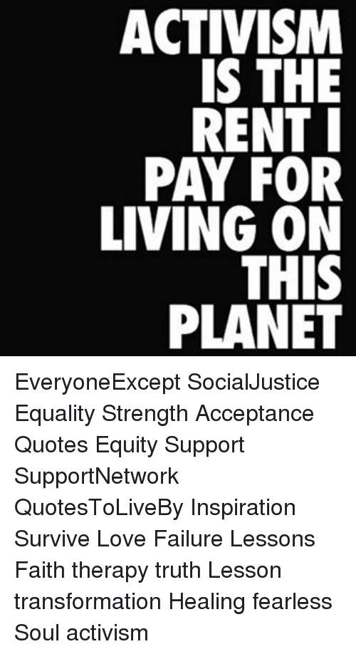 Activism Quotes Enchanting ACTIVISM IS THE RENT PAY FOR LIVING ON THIS PLANET EveryoneExcept