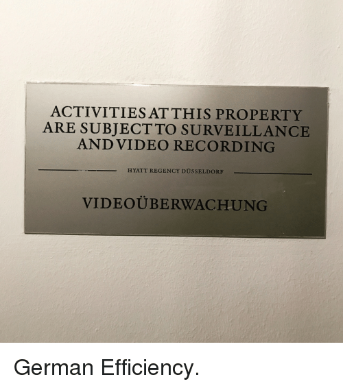 Hyatt, German, and Hyatt Regency: ACTIVITIES AT THIS PROPERTY  ARE SUBJECTTO SURVEILLANCE  ANDVIDEO RECORDING  HYATT REGENCY DÜSSELDORF  VIDEOÜBERWACHUNG <p>German Efficiency.</p>