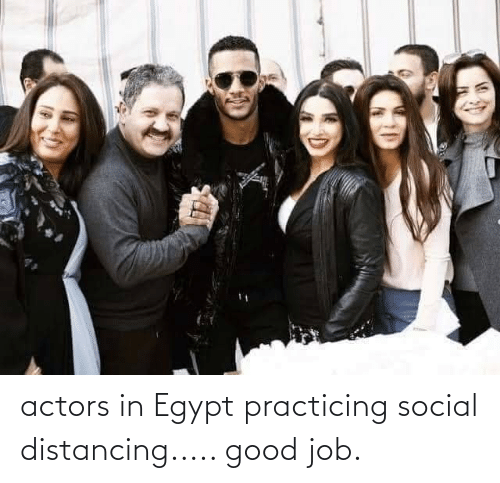 Facepalm, Good, and Egypt: actors in Egypt practicing social distancing..... good job.