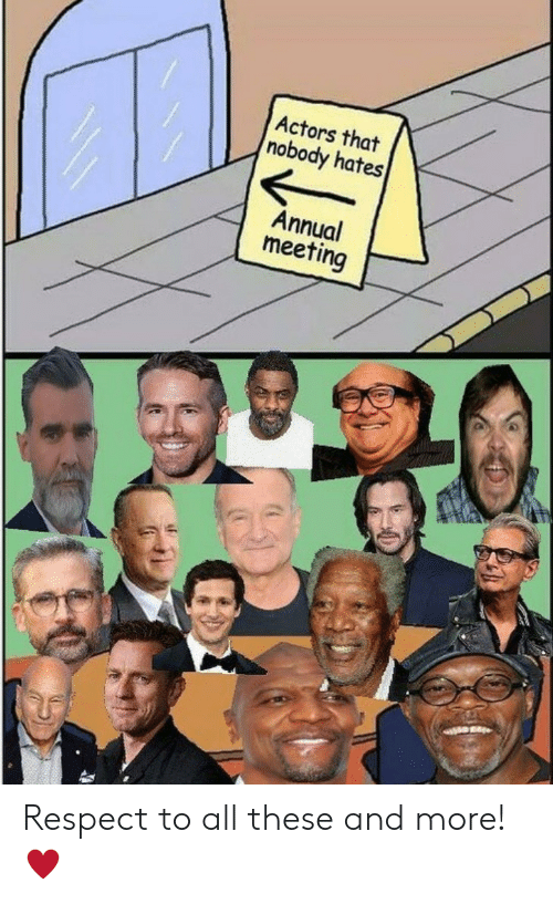 Respect, All, and More: Actors that  nobody hates  Annual  meeting Respect to all these and more! ♥️