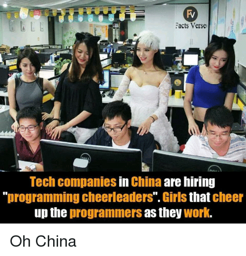 "Girls, China, and Work: acts Verse  Tech companies in China are hiring  ""programming cheerleaders"". Girls that cheer  up the programmers as they work. Oh China"