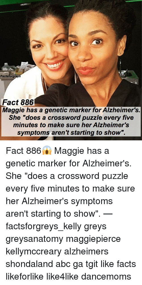 "Abc, Facts, and Memes: actsforgreys  Fact 886  Maggie has a genetic marker for Alzheimer's.  She ""does a crossword puzzle every five  minutes to make sure her Alzheimers  symptoms aren't starting to show"". Fact 886😱 Maggie has a genetic marker for Alzheimer's. She ""does a crossword puzzle every five minutes to make sure her Alzheimer's symptoms aren't starting to show"". — factsforgreys_kelly greys greysanatomy maggiepierce kellymccreary alzheimers shondaland abc ga tgit like facts likeforlike like4like dancemoms"