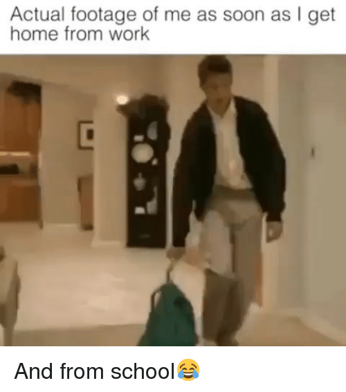 Funny, School, and Soon...: Actual footage of me as soon as I get  home from work And from school😂
