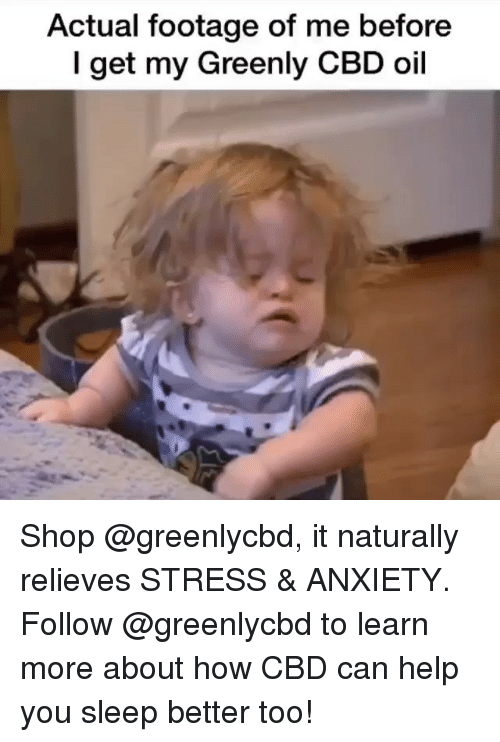 Actual Footage of Me Before L Get My Greenly CBD Oil Shop It