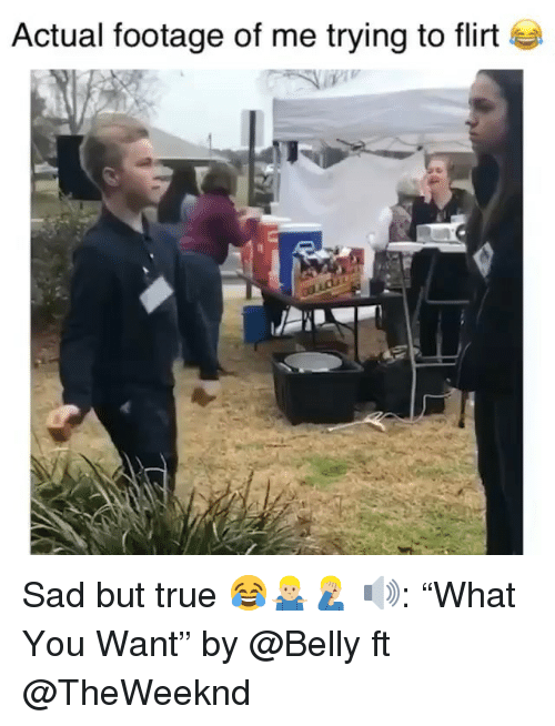 """Funny, True, and Sad: Actual footage of me trying to flirt Sad but true 😂🤷🏼♂️🤦🏼♂️ 🔊: """"What You Want"""" by @Belly ft @TheWeeknd"""