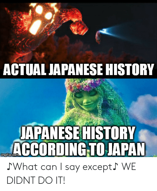 History, Japan, and Japanese: ACTUAL JAPANESE HISTORY  JAPANESE HISTORY  ACCORDING TO JAPAN ♪What can I say except♪ WE DIDNT DO IT!