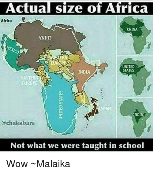 Africa, Memes, and School: Actual size of Africa.  Africa  CHINA  VNIHO  UNITED  STATES  INDIA  STERN  EUROPE  INDI  @chaka bars  Not what we were taught in school Wow ~Malaika
