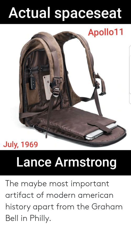 American, History, and American History: Actual spaceseat  Apollo11  July, 1969  Lance Armstrong The maybe most important artifact of modern american history apart from the Graham Bell in Philly.