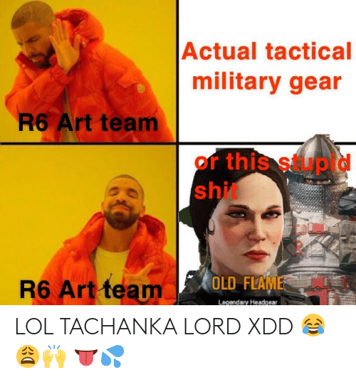 Actual Tactical Military Gear R6 Art Team or This Stupid Shit OLD
