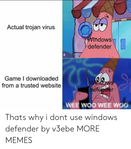 Dank, Memes, and Target: Actual trojan virus  Windows  defender  Game I downloaded  from a trusted website  whdows  defender  WEE WOO WEE WOO Thats why i dont use windows defender by v3ebe MORE MEMES