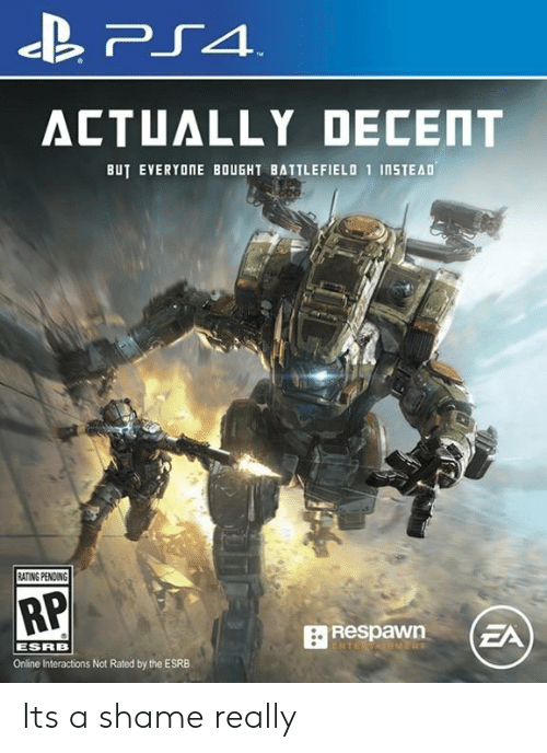 Shame, Online, and Esrb: ACTUALLY DECENT  BUT EVERYONE BOUGHT BATTLEFIELO 1 InSTEAD  ATING PENDING  RP  ESRB  Online Interactions Not Rated by the ESRB Its a shame really