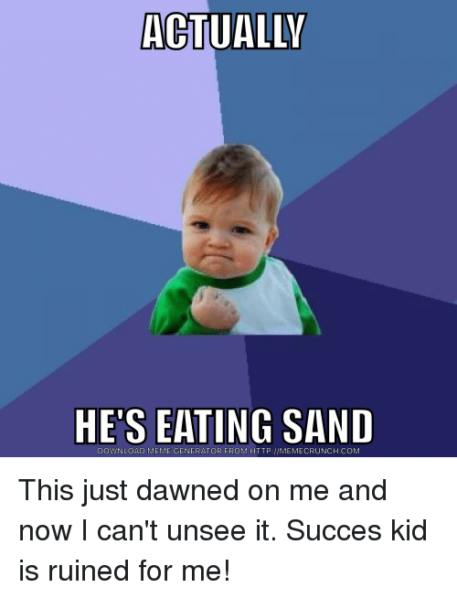 Actually Hes Eating Sand Download Meme Generator From