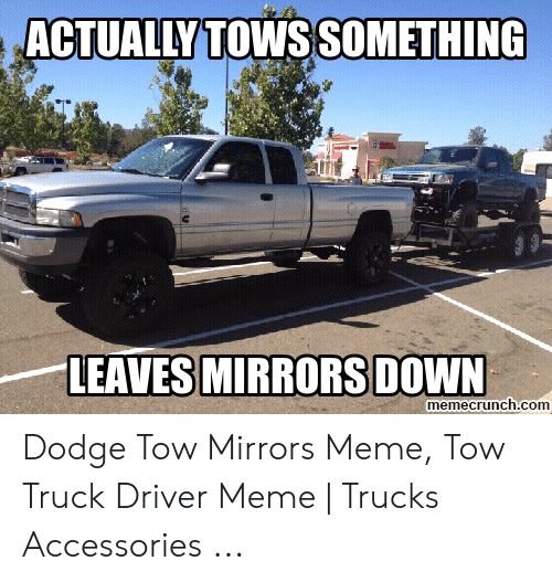 Actually Tows Something Memnecrunchcom Dodge Tow Mirrors Meme Tow
