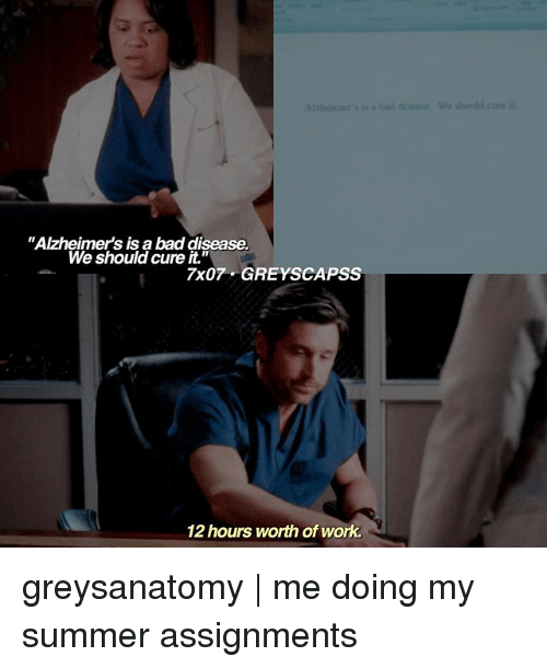 "Bad, Memes, and Work: ad divease We should core it  ""Alzheimer's is a bad disease.  We should cure it.""  zhsoicud  7x07 GREYSCAPSS  12 hours worth of work. greysanatomy 