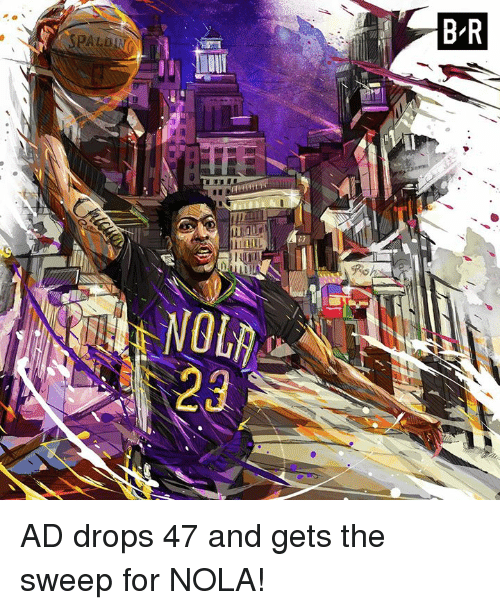 Nola, For, and  Gets: AD drops 47 and gets the sweep for NOLA!