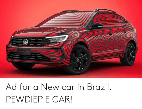 Pn Of Cars Of Robux Ad For A New Car In Brazil Pewdiepie Car Brazil Meme On Me Me