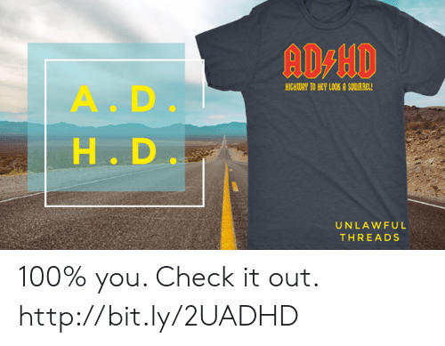 Memes, Http, and Squirrel: AD-HD  HICHWAY TO HEY LOOK A SQUIRREL!  A.D.  H. D  UNLAWFUL  THREADS 100% you. Check it out. http://bit.ly/2UADHD
