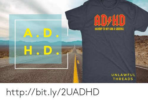 Memes, Http, and Squirrel: AD-HD  HICHWAY TO HEY LOOK A SQUIRREL!  A.D.  H. D  UNLAWFUL  THREADS http://bit.ly/2UADHD