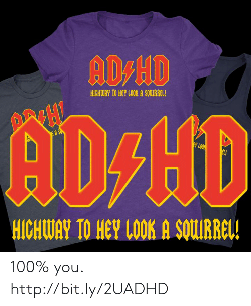 Memes, Http, and 🤖: AD-HID  HICHWAY TO HEY LOOK A SQURREL!  AD HD  Y LOOR  EL!  HICHWAY TO HEY LOOK A SQUIRREI! 100% you. http://bit.ly/2UADHD
