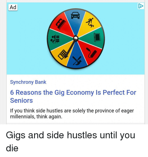 Millennials, Bank, and Think: Ad  Synchrony Bank  6 Reasons the Gig Economy Is Perfect For  Seniors  If you think side hustles are solely the province of eager  millennials, think again.