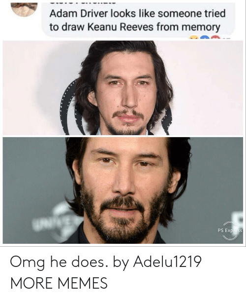 Adam Driver, Dank, and Memes: Adam Driver looks like someone tried  to draw Keanu Reeves from memory Omg he does. by Adelu1219 MORE MEMES
