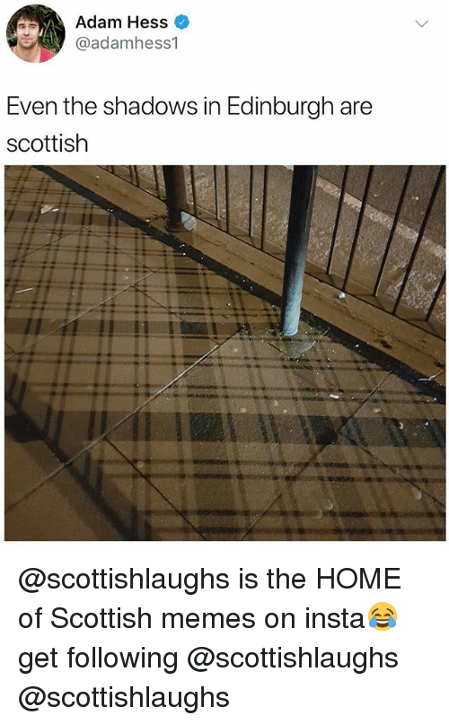 Memes, Home, and British: Adam Hess  @adamhess1  Even the shadows in Edinburgh are  scottish @scottishlaughs is the HOME of Scottish memes on insta😂 get following @scottishlaughs @scottishlaughs