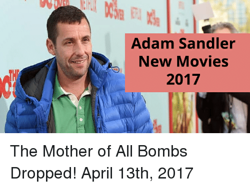 Adam Sandler New Movies 2017 the Mother of All Bombs Dropped