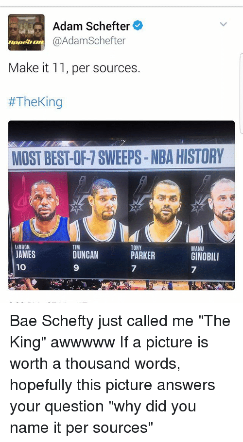 """Bae, Memes, and Nba: Adam Schefter  (@Adam Schefter  Make it 11, per sources.  #Theking  MOST BES-OFT SWEEPS-NBA HISTORY  LEBRON  TIM  TONY  MANU  JAMES  DUNCAN  PARKER  GINOBILI  10 Bae Schefty just called me """"The King"""" awwwww If a picture is worth a thousand words, hopefully this picture answers your question """"why did you name it per sources"""""""