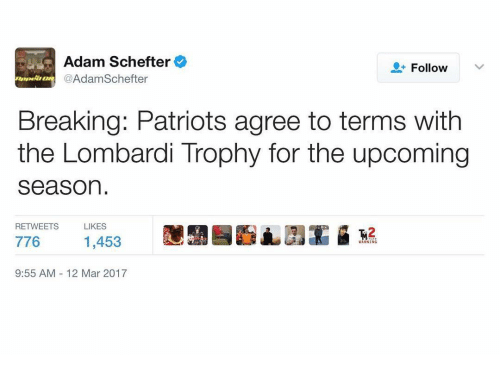 Memes, 🤖, and Mar: Adam Schefter  Follow  v  A  Schefter  Breaking: Patriots agree to terms with  the Lombardi Trophy for the upcoming  Season  RETWEETS LIKES  9:55 AM 12 Mar 2017